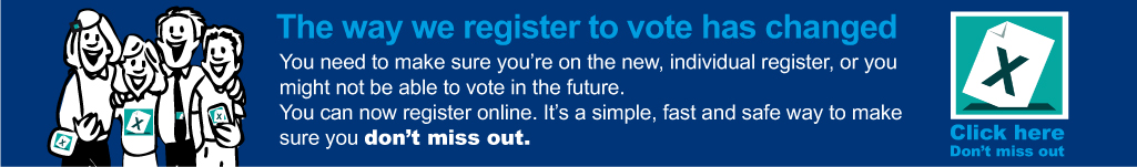 Individual Electoral Registration - don't miss out. Register to vote.